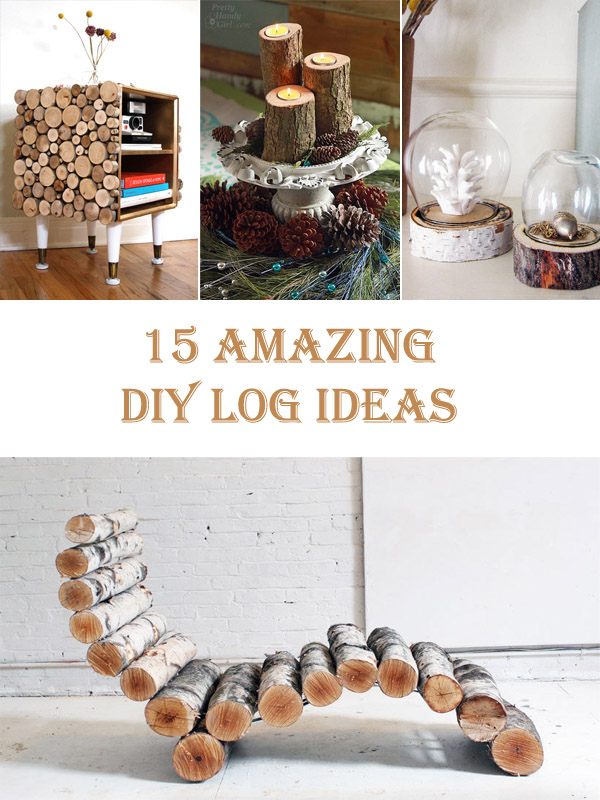 15 Amazing DIY Log Ideas